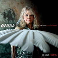 Nanyehi - Beloved Woman of the Cherokee - Becky Hobbs